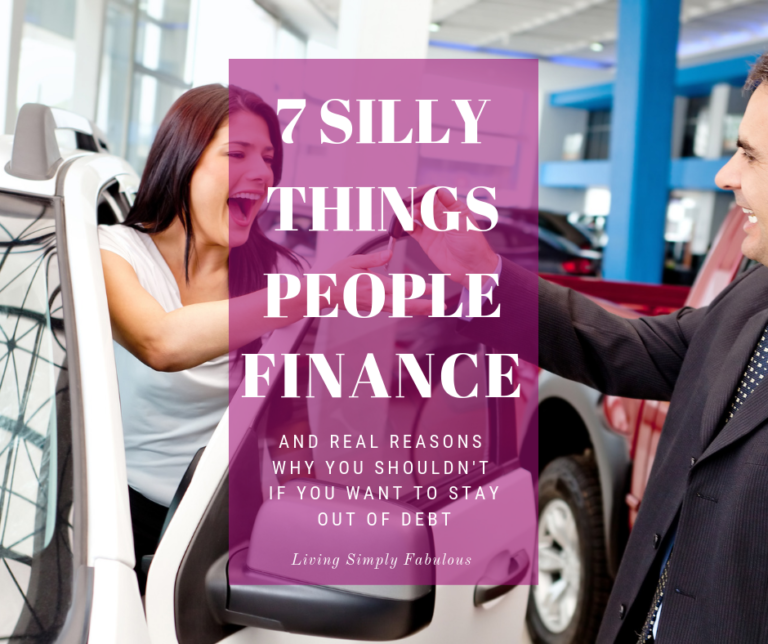 "We can often come down with the ""Shiny Object Syndrome"" and often get ourselves into more financial trouble. Here are 7 silly things people shouldn't finance, but often do."